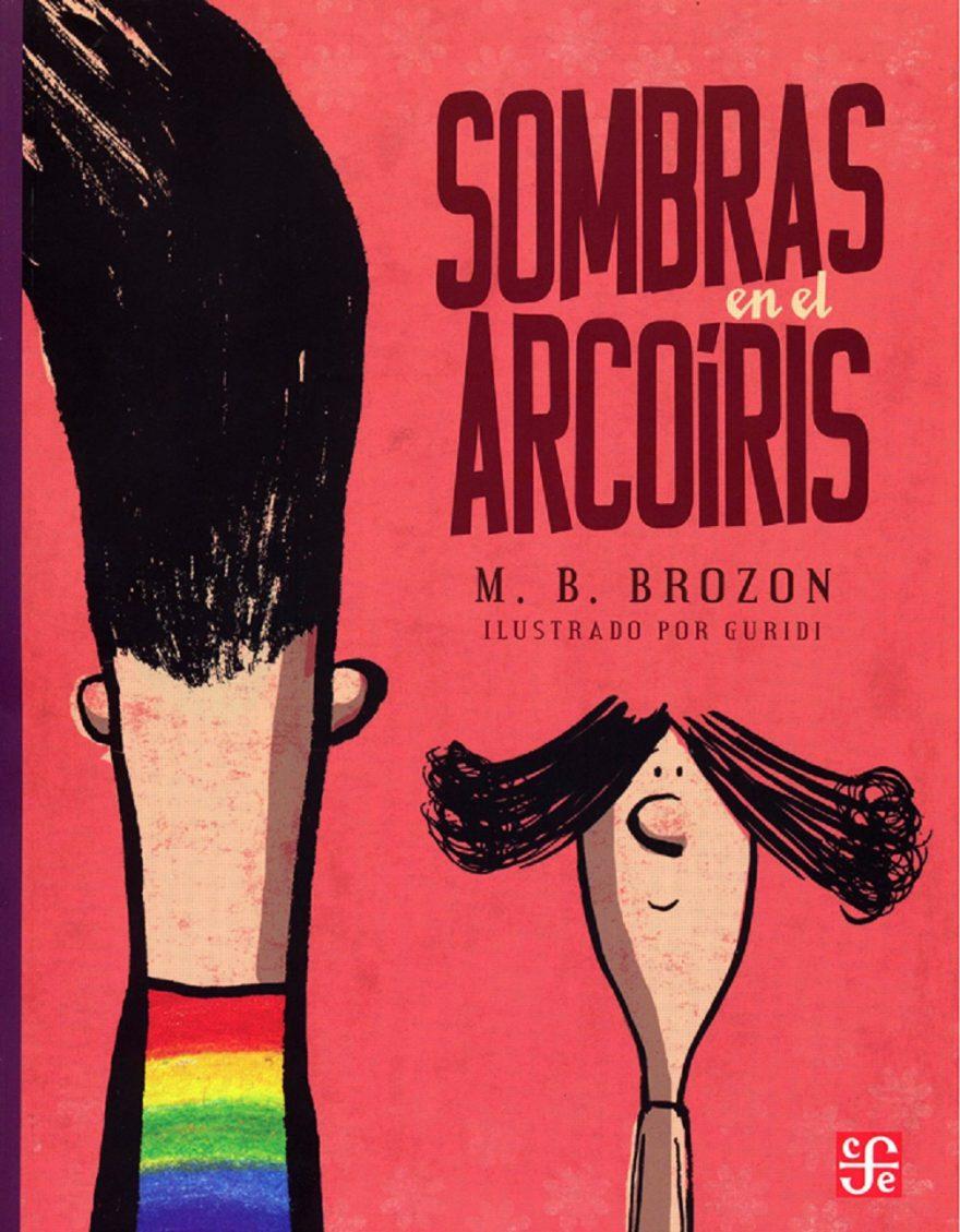 Portada de Sombras en el arcoíris de Mónica B. Brozon con ilustraciones de Guridi, editado por el Fondo de Cultura Económica
